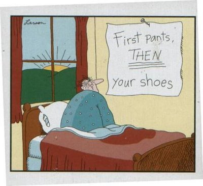 http://republicseabee.com/Images/Far%20Side%20First%20Pants%20Then%20Your%20Shoes.jpg